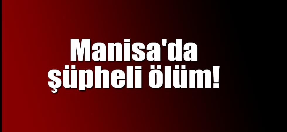 Manisa'da şüpheli ölüm!