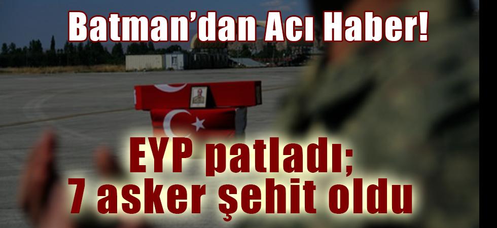 Batman'da EYP patladı; 7 asker şehit oldu