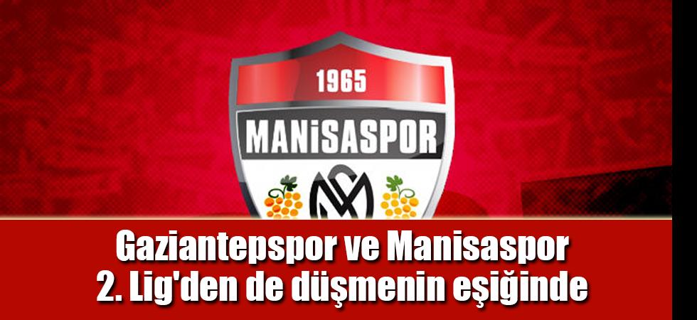 Gaziantepspor ve Manisaspor 2. Lig'den de düşmenin eşiğinde