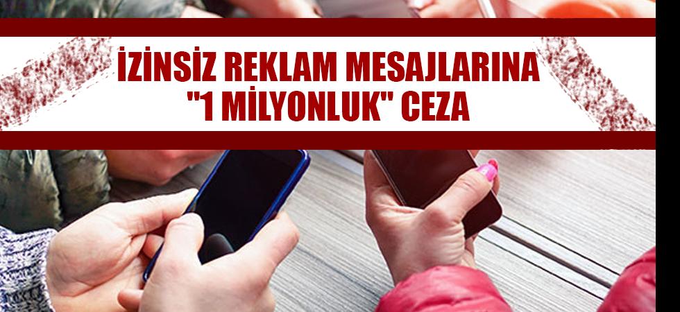 """İzinsiz reklam mesajlarına """"1 milyonluk"""" ceza"""
