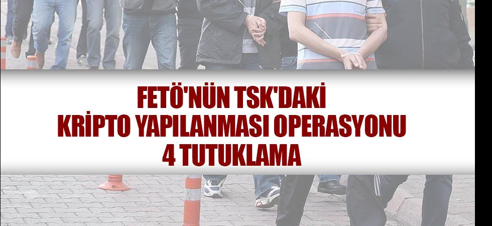 FETÖ'nün TSK'daki kripto yapılanması operasyonu: 4 tutuklama