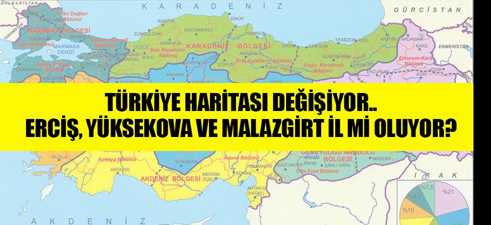 Türkiye haritası değişiyor.. Erciş, Yüksekova ve Malazgirt il mi oluyor?