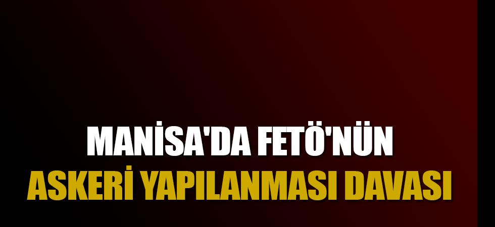 Manisa'da FETÖ'nün askeri yapılanması davası