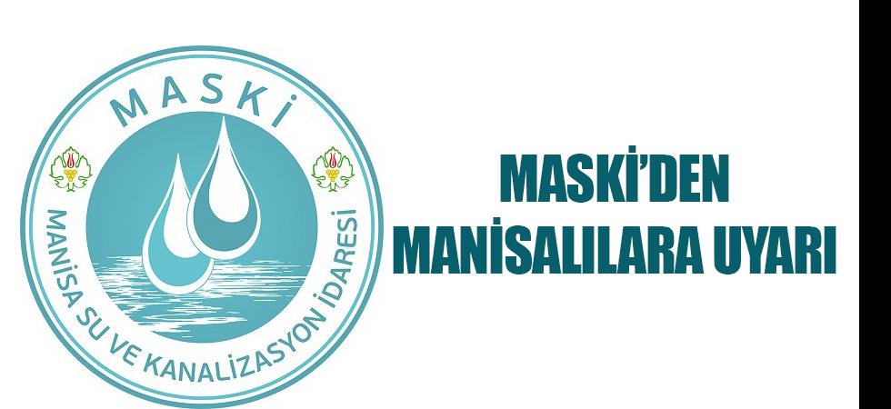 MASKİ'den Manisalılara Uyarı