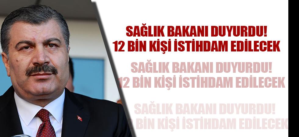 Sağlık Bakanı duyurdu! 12 bin kişi istihdam edilecek