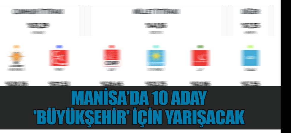 Manisa'da 10 aday 'Büyükşehir' için yarışacak