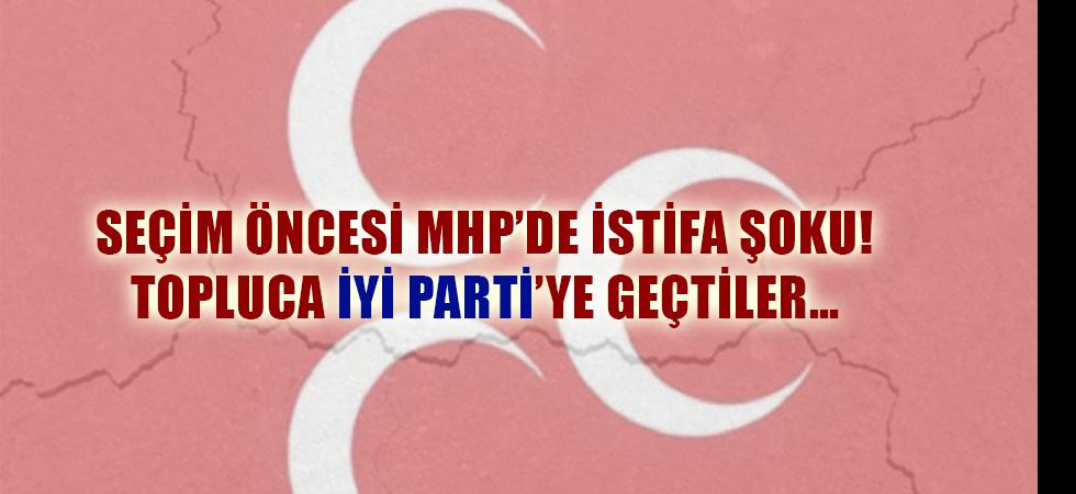 Seçim öncesi MHP'de istifa şoku! Topluca İYİ Parti'ye geçtiler…