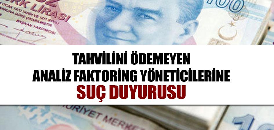 Tahvilini ödemeyen Analiz Faktoring yöneticilerine suç duyurusu