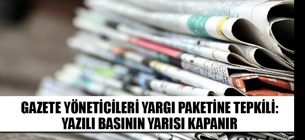 Gazete yöneticileri yargı paketine tepkili: Yazılı basının yarısı kapanır