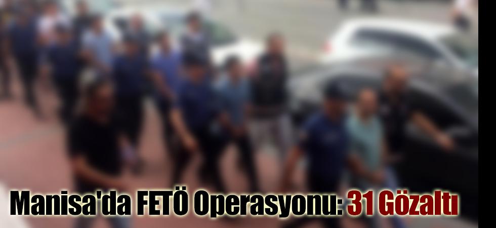 Manisa'da FETÖ Operasyonu: 31 Gözaltı