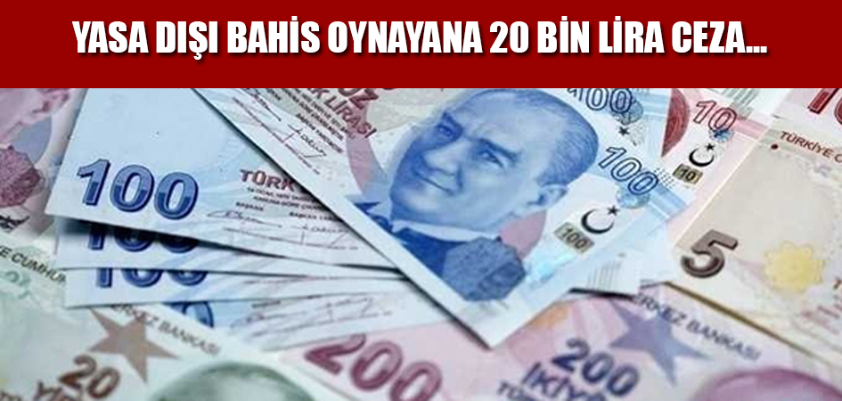 Yasa dışı bahis oynayana 20 bin lira ceza...