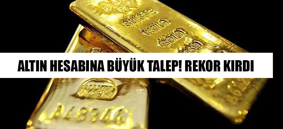 Altın hesabına büyük talep! Rekor kırdı
