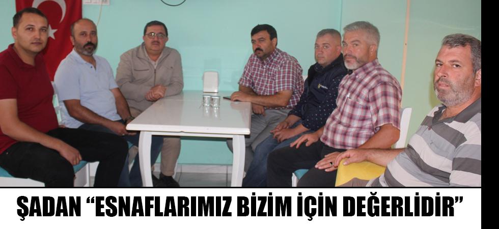 """ŞADAN """"ESNAFLARIMIZ BİZİM İÇİN DEĞERLİDİR"""""""