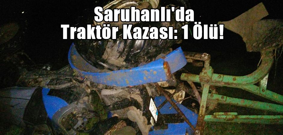 Saruhanlı'da Traktör Kazası: 1 Ölü!