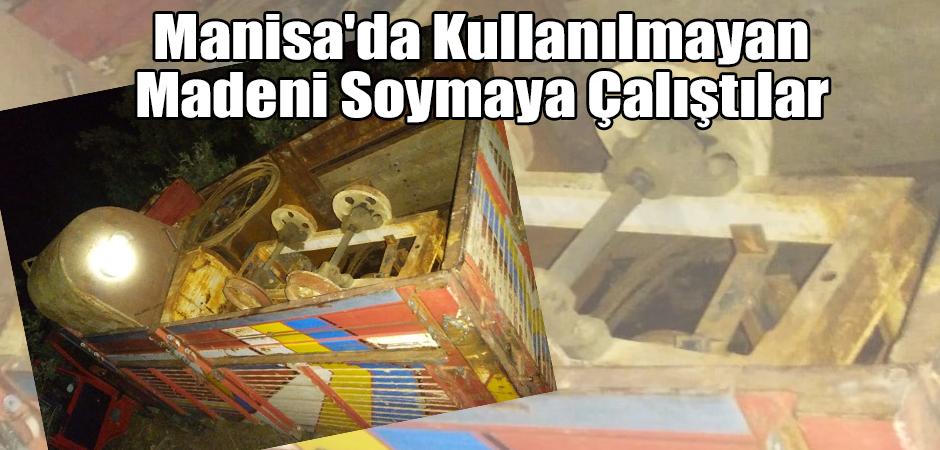 Manisa'da Kullanılmayan Madeni Soymaya Çalıştılar