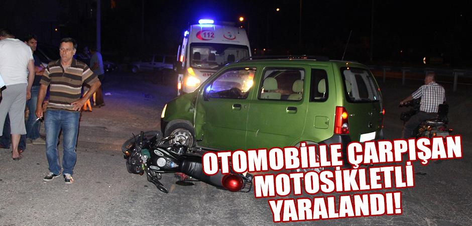 OTOMOBİLLE ÇARPIŞAN MOTOSİKLETLİ YARALANDI