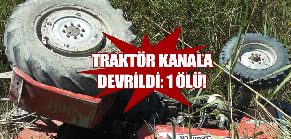 Traktör kanala devrildi: 1 ölü!
