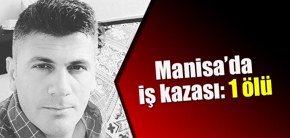 Manisa'da iş kazası: 1 ölü