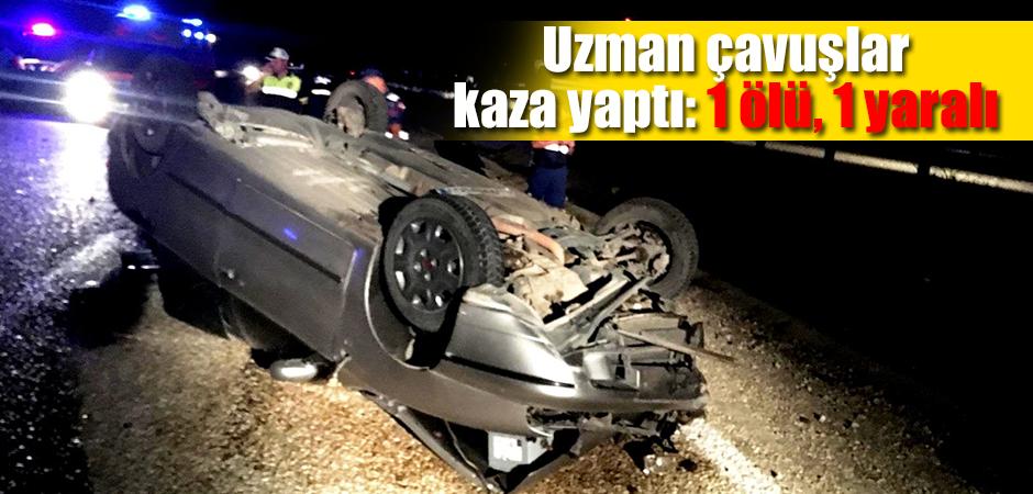 Uzman çavuşlar kaza yaptı: 1 ölü, 1 yaralı