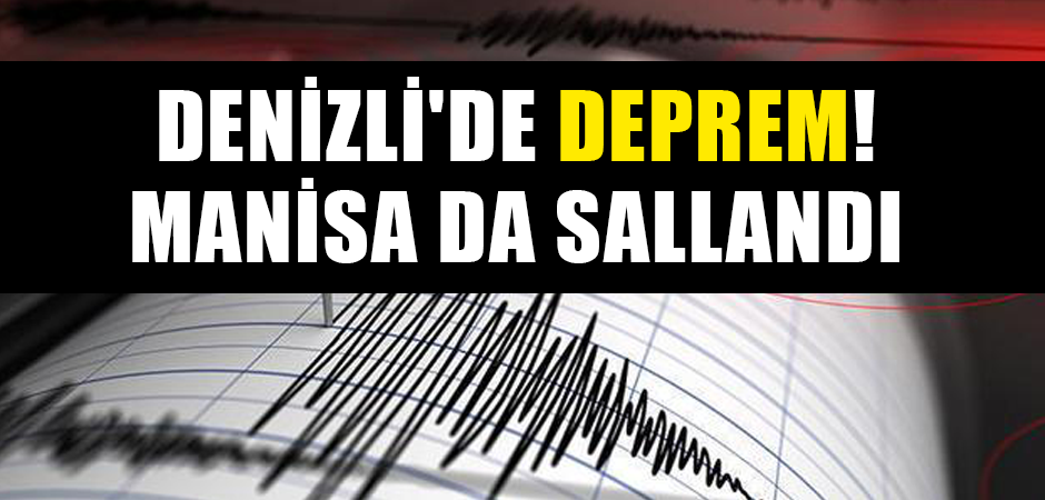 Denizli'de Deprem! Manisa da Sallandı
