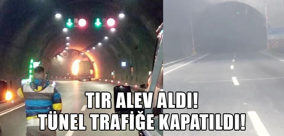 TIR ALEV ALDI! TÜNEL TRAFİĞE KAPATILDI!