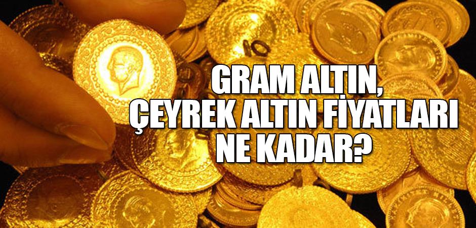 Gram altın, çeyrek altın fiyatları ne kadar?