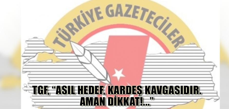 "TGF, ""ASIL HEDEF, KARDEŞ KAVGASIDIR. AMAN DİKKAT!..."""