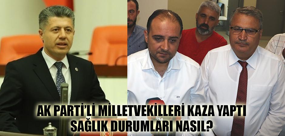 AK Parti'li Milletvekilleri Kaza Yaptı Sağlık Durumları Nasıl?