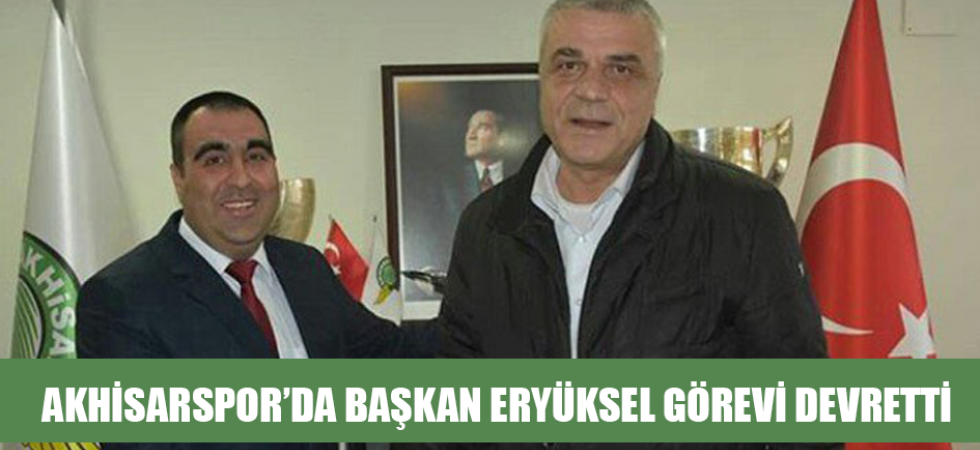 Akhisarspor'da Başkan Eryüksel görevi devretti