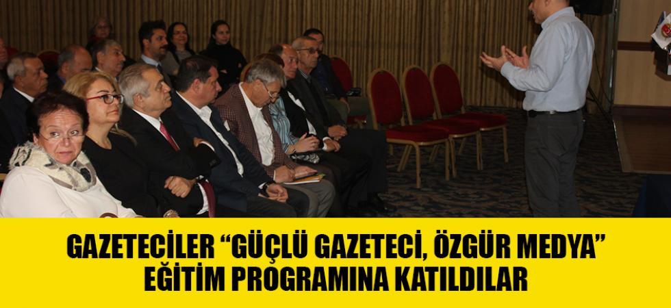 """GAZETECİLER """"GÜÇLÜ GAZETECİ, ÖZGÜR MEDYA""""  EĞİTİM PROGRAMINA KATILDILAR"""