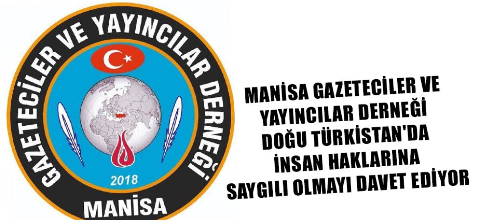 Manisa Gazeteciler ve Yayıncılar Derneği Doğu Türkistan'da İnsan Haklarına Saygılı Olmayı Davet Ediyor