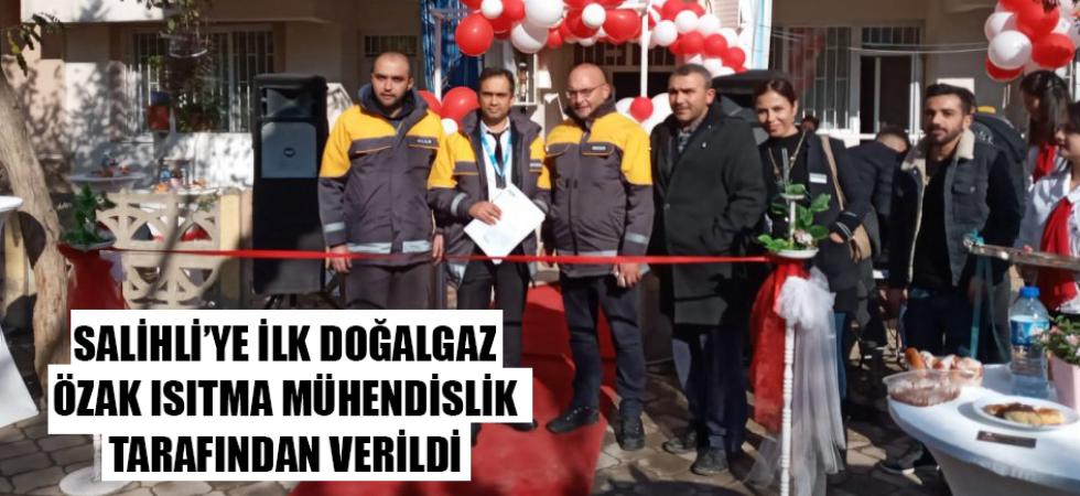 SALİHLİ'YE İLK DOĞALGAZ ÖZAK ISITMA MÜHENDİSLİK TARAFINDAN VERİLDİ