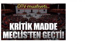 ÖTV Muafiyetini Düzenleyen Madde Meclis'ten Geçti!