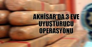 AKHİSAR'DA 3 EVE UYUŞTURUCU OPERASYONU