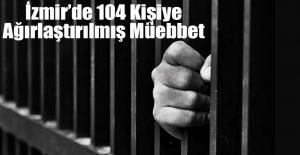 İzmir'de 104 Kişiye Ağırlaştırılmış Müebbet