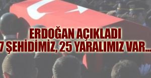 Son dakika: Erdoğan açıkladı: 7 şehidimiz, 25 yaralımız var...