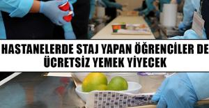 Hastanelerde staj yapan öğrenciler de ücretsiz yemek yiyecek