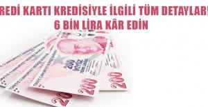 Kredi kartı kredisiyle ilgili tüm detaylar! 6 bin lira kâr edin
