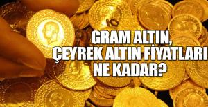 Gram altın, çeyrek altın fiyatları...