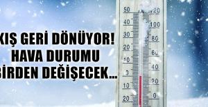 Kış geri dönüyor! Hava durumu birden değişecek…