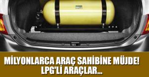 Milyonlarca araç sahibine müjde! LPG'li araçlar...