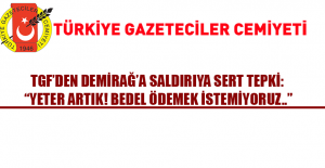 """TGF'den DEMİRAĞ'A SALDIRIYA SERT TEPKİ:  """"YETER ARTIK! BEDEL ÖDEMEK İSTEMİYORUZ.."""""""
