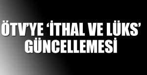 ÖTV'ye 'ithal ve lüks' güncellemesi