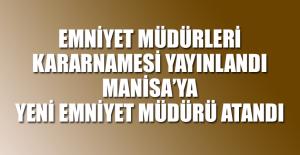Emniyet Müdürleri Kararnamesi Yayınlandı MANİSA'YA YENİ EMNİYET MÜDÜRÜ ATANDI