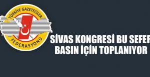 SİVAS KONGRESİ BU SEFER BASIN İÇİN TOPLANIYOR