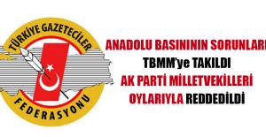 Anadolu Basınının Sorunları TBMM'ye Takıldı Ak Parti Milletvekilleri Oylarıyla Reddedildi
