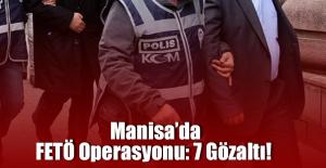Manisa'da FETÖ Operasyonu: 7 Gözaltı!