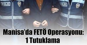 Manisa'da FETÖ Operasyonu: 1 Tutuklama