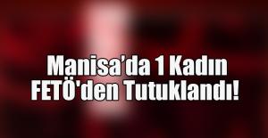 Manisa'da 1 Kadın FETÖ'den Tutuklandı!