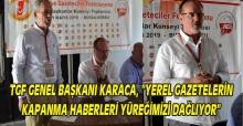 """TGF Genel Başkanı Karaca """"Yerel Gazetelerin Kapanması Yüreğimizi Dağlıyor"""""""